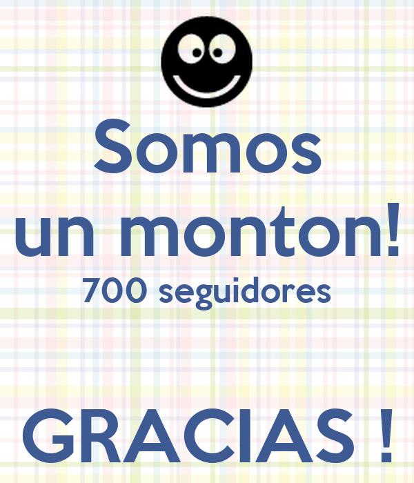 Somos un monton! 700 seguidores  GRACIAS !