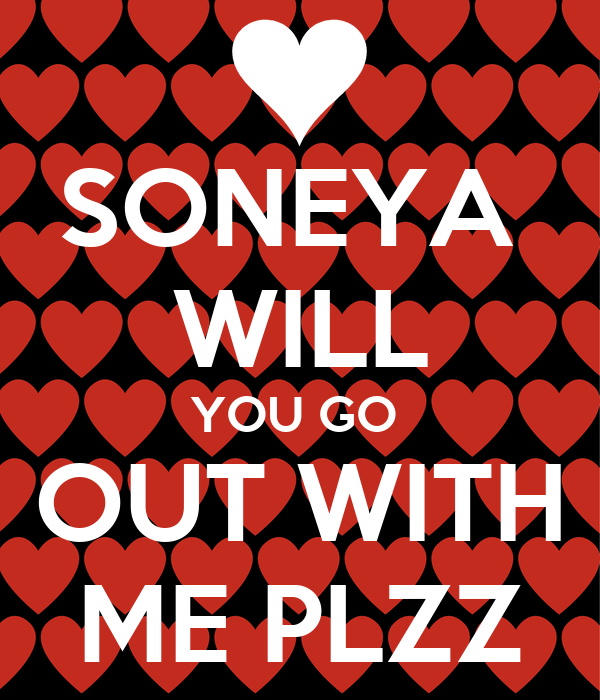 SONEYA  WILL YOU GO  OUT WITH ME PLZZ