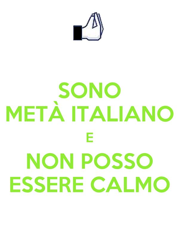 SONO METÀ ITALIANO E NON POSSO ESSERE CALMO