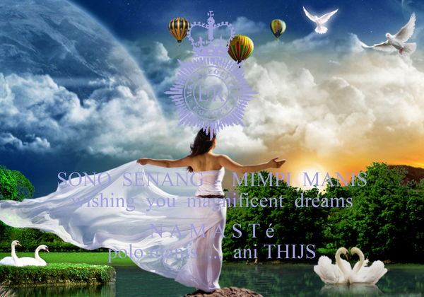 SONO  SENANG  -  MIMPI  MANIS wishing  you  magnificent  dreams  N A M A S T é polo manis  ...  ani THIJS