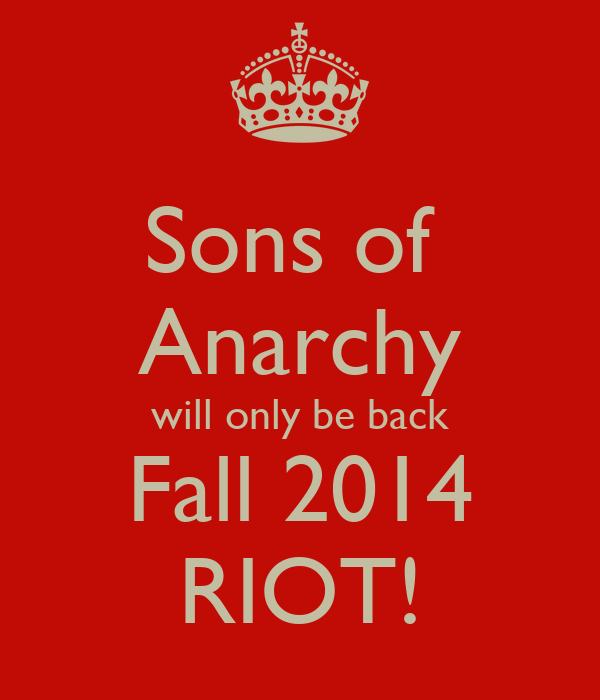 Sons of  Anarchy will only be back Fall 2014 RIOT!