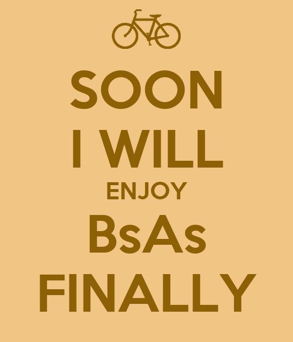 SOON I WILL ENJOY BsAs FINALLY