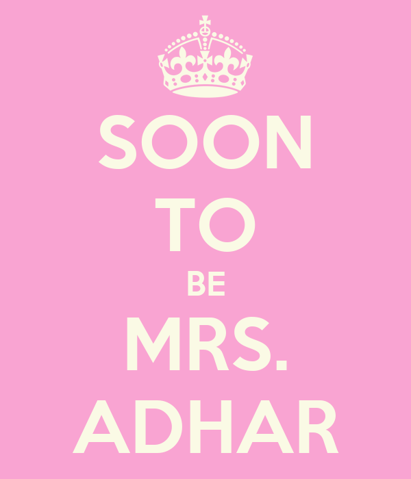 SOON TO BE MRS. ADHAR