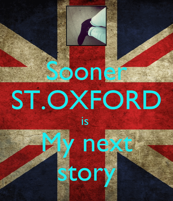 Sooner ST.OXFORD is  My next story