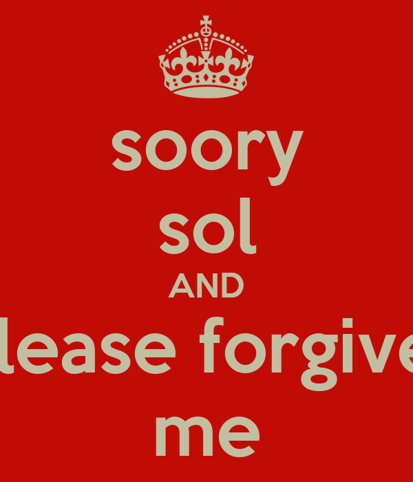 soory sol AND please forgive  me