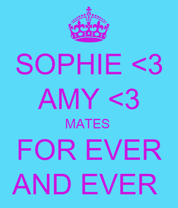 SOPHIE <3 AMY <3 MATES  FOR EVER AND EVER