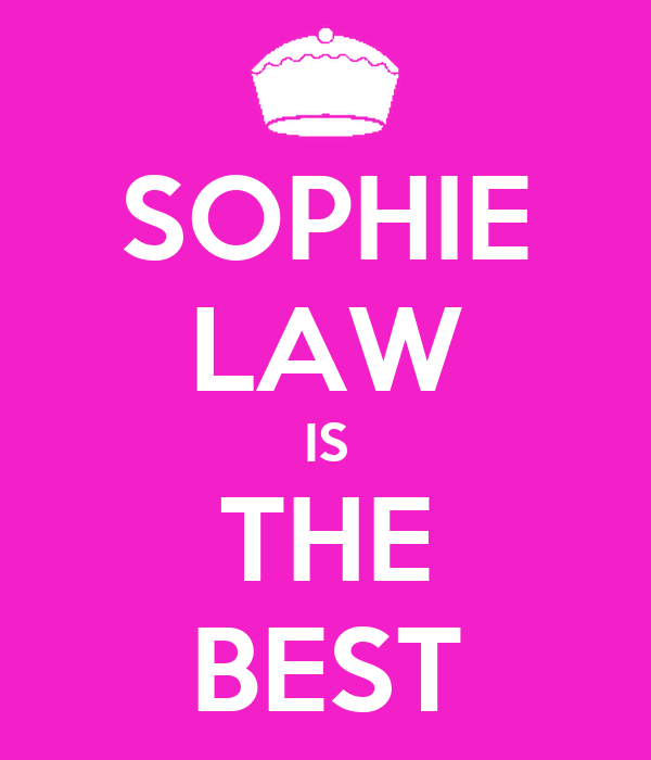 SOPHIE LAW IS THE BEST
