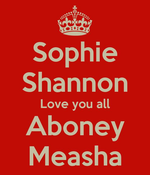 Sophie Shannon Love you all Aboney Measha