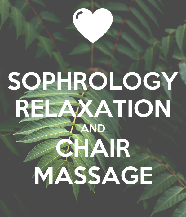 SOPHROLOGY RELAXATION AND CHAIR MASSAGE