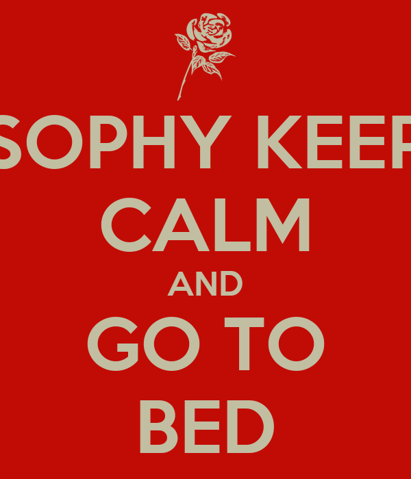 SOPHY KEEP CALM AND GO TO BED