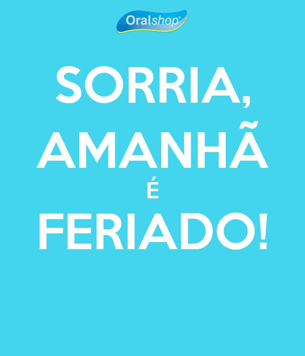 SORRIA, AMANHÃ É FERIADO!