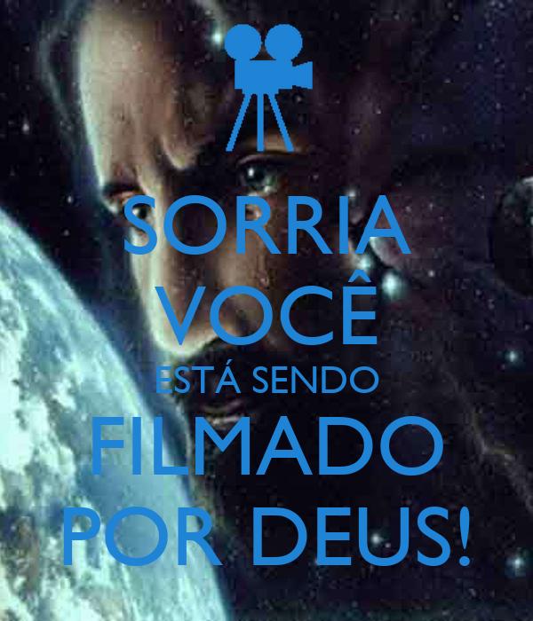 SORRIA VOCÊ ESTÁ SENDO FILMADO POR DEUS!