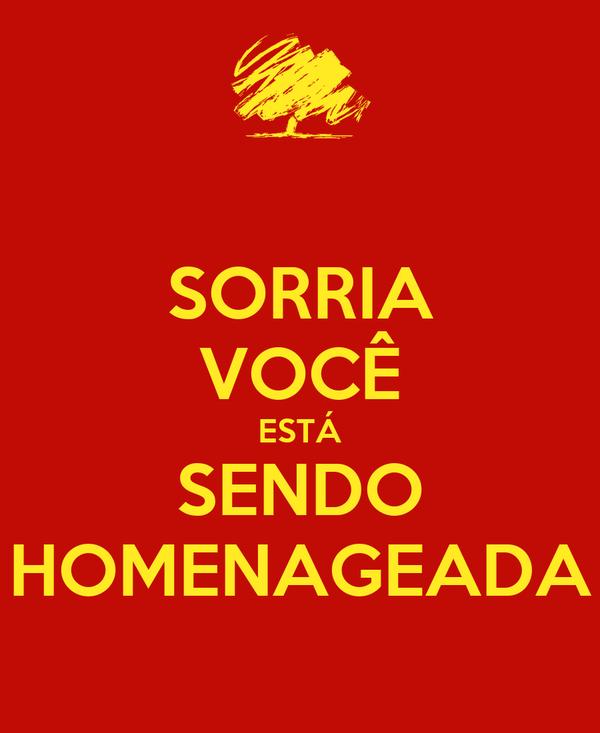 SORRIA VOCÊ ESTÁ SENDO HOMENAGEADA
