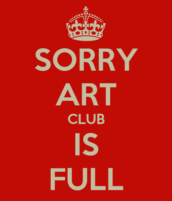 SORRY ART CLUB IS FULL