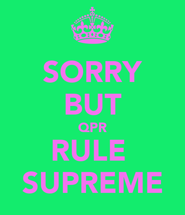 SORRY BUT QPR RULE  SUPREME