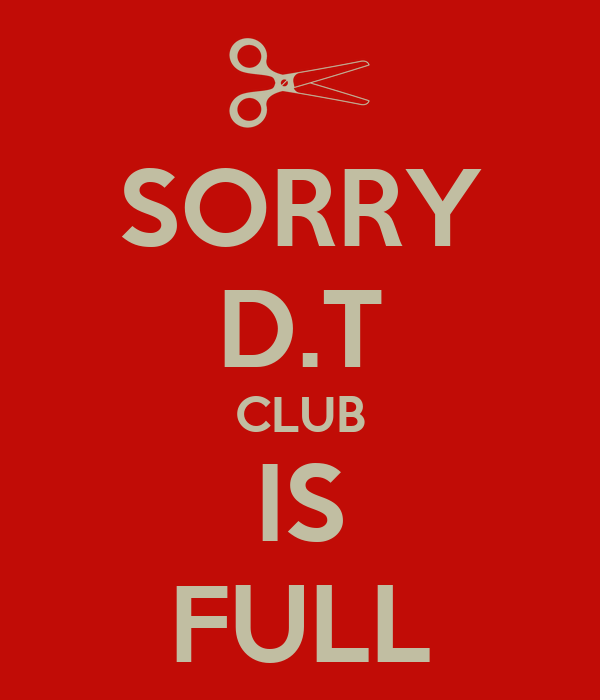 SORRY D.T CLUB IS FULL