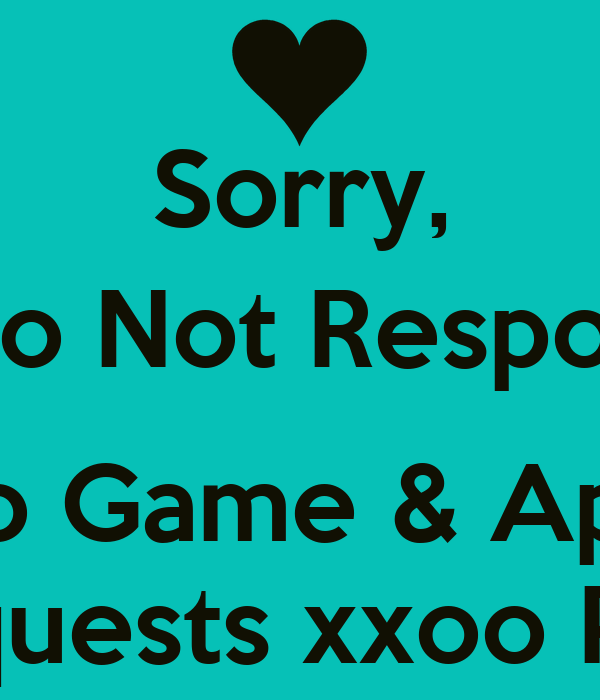 Sorry,  I Do Not Respond   To Game & App Requests xxoo Pam