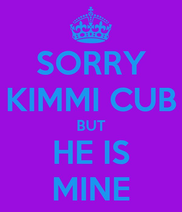 SORRY KIMMI CUB BUT HE IS MINE