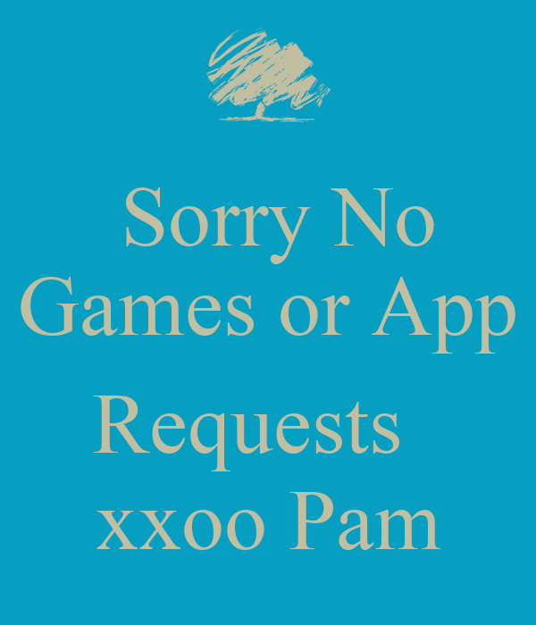 Sorry No Games or App    Requests     xxoo Pam
