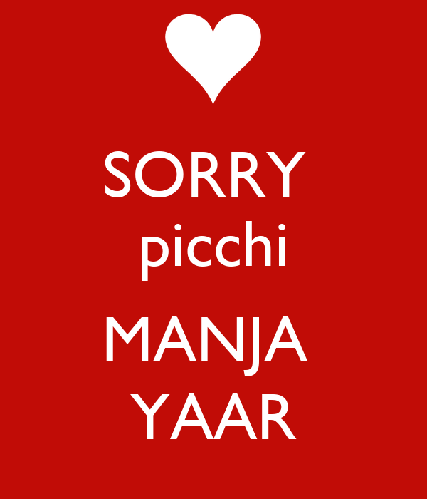 SORRY  picchi  MANJA  YAAR