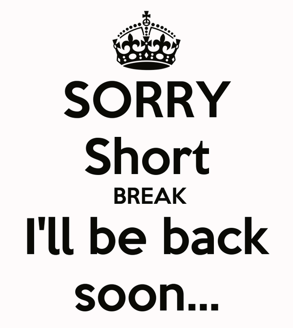 SORRY Short BREAK I'll be back soon... Poster | ced | Keep Calm-o-Matic