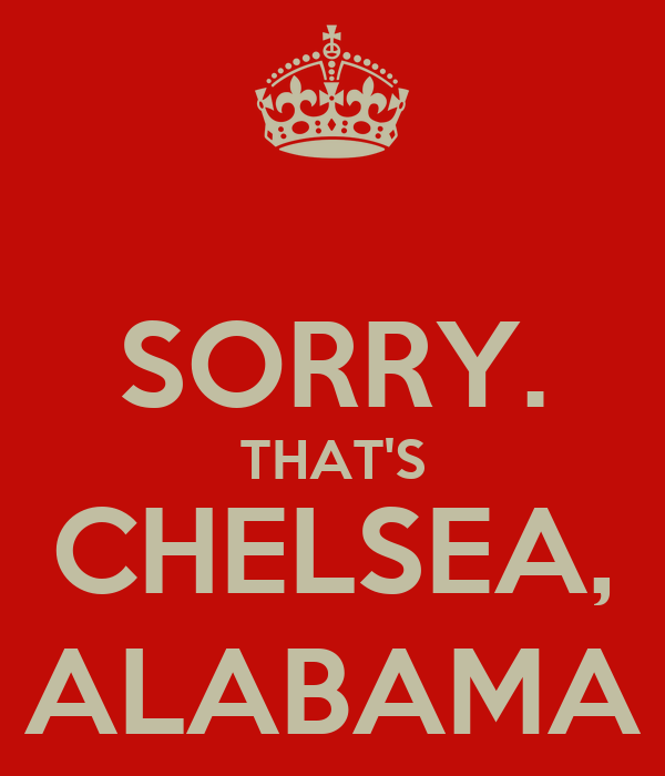 SORRY. THAT'S CHELSEA, ALABAMA