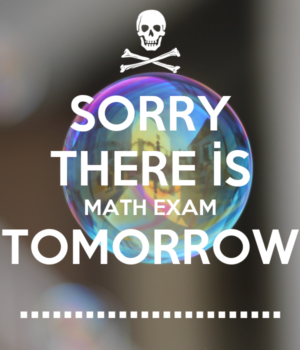 SORRY THERE İS MATH EXAM TOMORROW ........................
