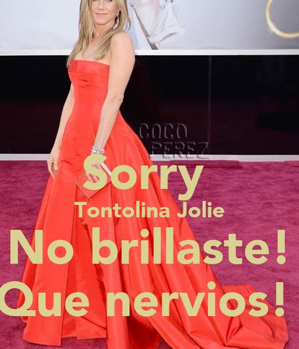 Sorry  Tontolina Jolie No brillaste! Que nervios!