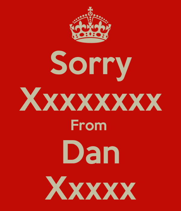 Sorry Xxxxxxxx From  Dan Xxxxx