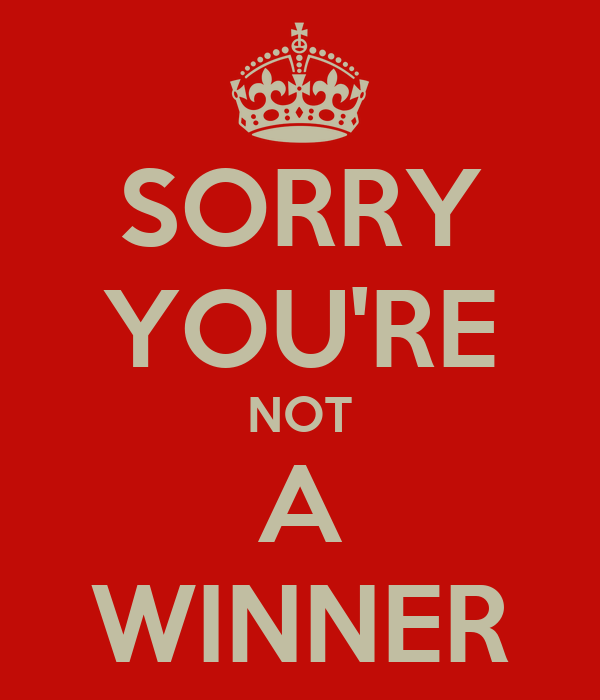 SORRY YOU'RE NOT A WINNER