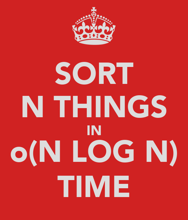 SORT N THINGS IN o(N LOG N) TIME