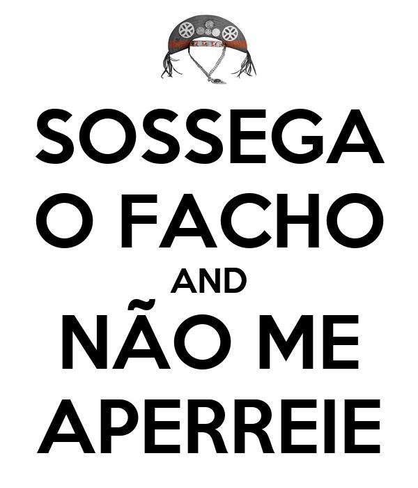 SOSSEGA O FACHO AND NÃO ME APERREIE