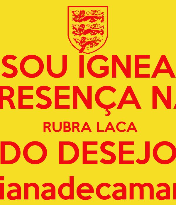 SOU ÍGNEA PRESENÇA NA  RUBRA LACA DO DESEJO lucianadecamargo