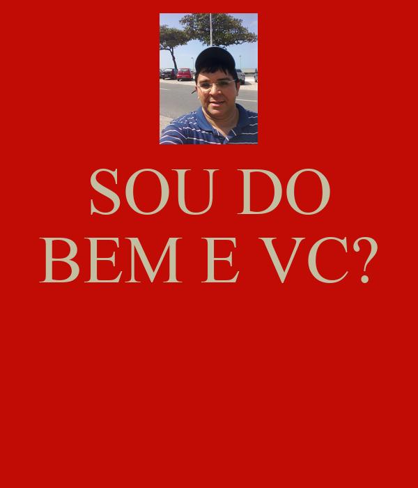 SOU DO BEM E VC?