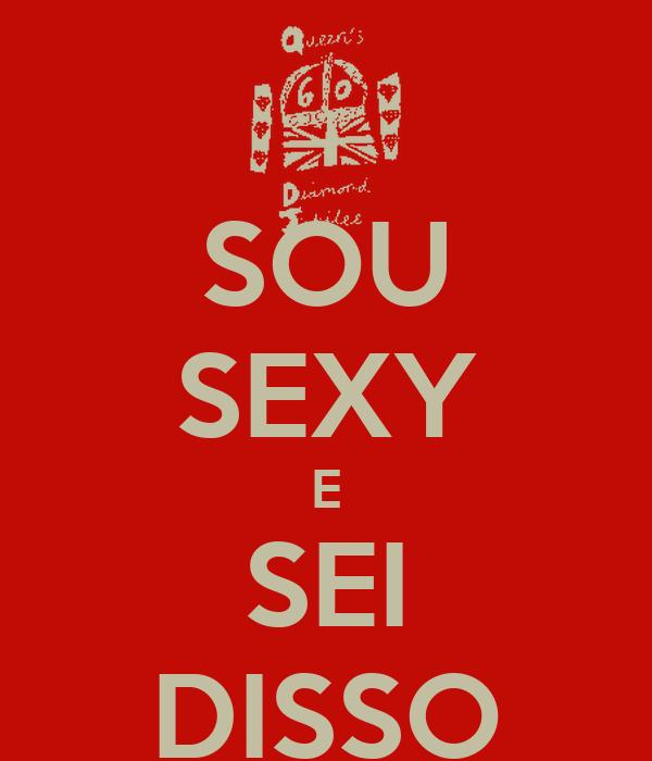 SOU SEXY E SEI DISSO
