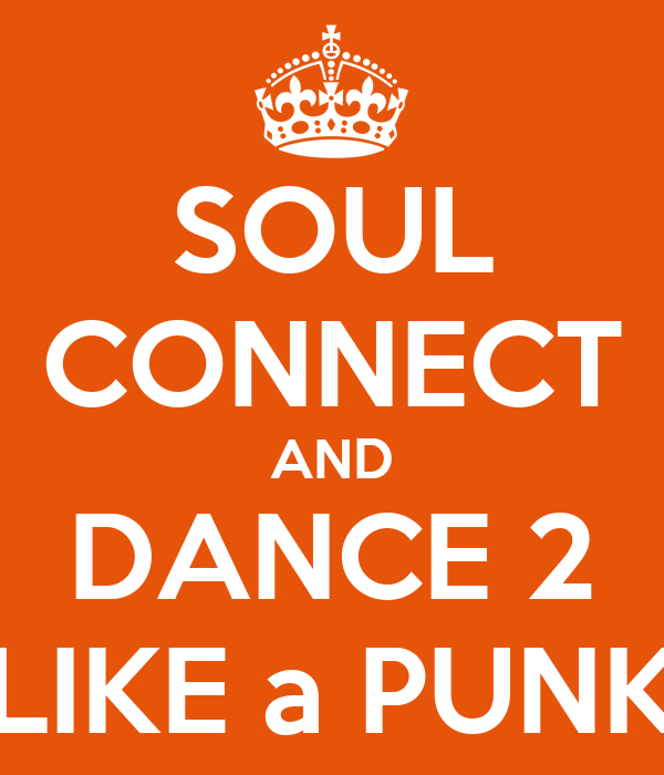 SOUL CONNECT AND DANCE 2 LIKE a PUNK