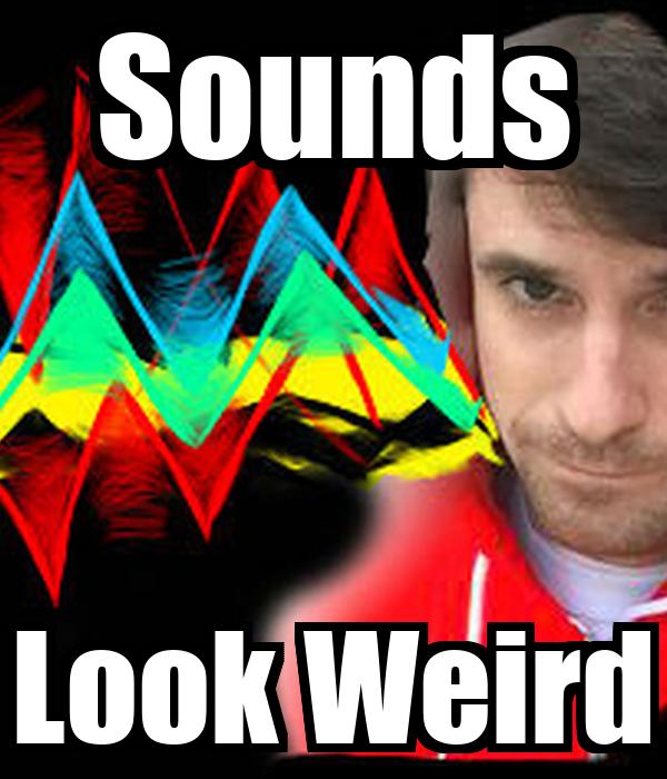 Sounds Look Weird