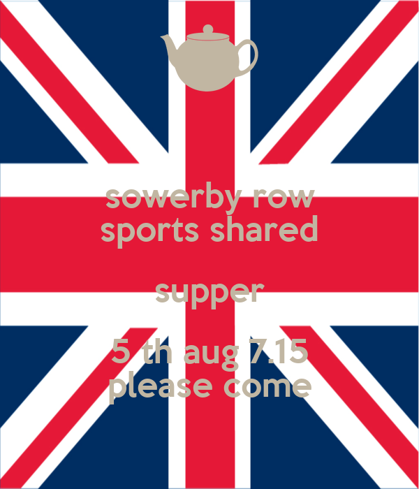 sowerby row sports shared supper 5 th aug 7.15 please come