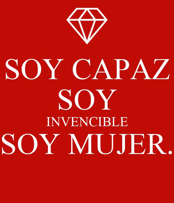 SOY CAPAZ SOY INVENCIBLE SOY MUJER.