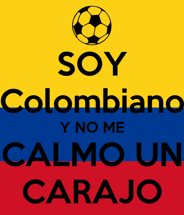 SOY Colombiano Y NO ME CALMO UN CARAJO