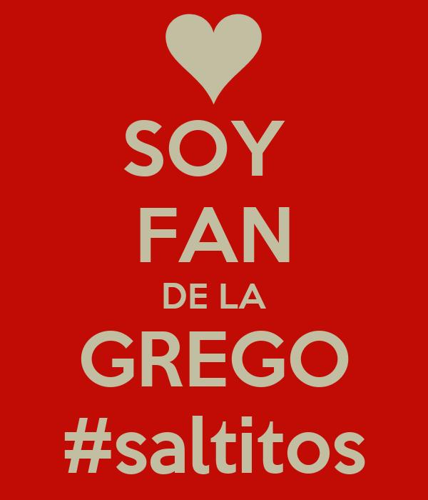 SOY  FAN DE LA GREGO #saltitos
