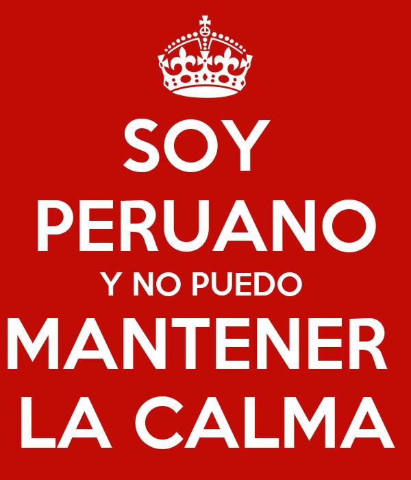 SOY  PERUANO Y NO PUEDO  MANTENER  LA CALMA