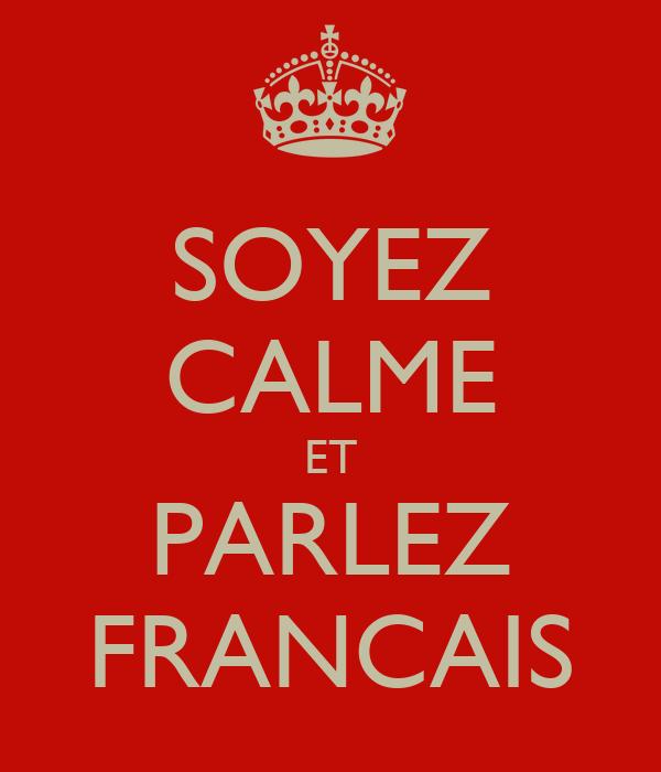 SOYEZ CALME ET PARLEZ FRANCAIS