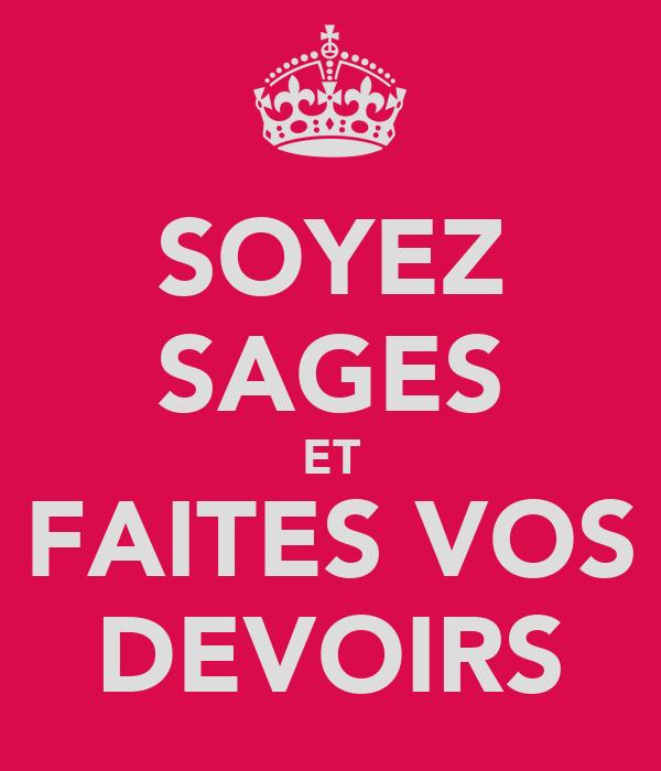 SOYEZ SAGES ET FAITES VOS DEVOIRS