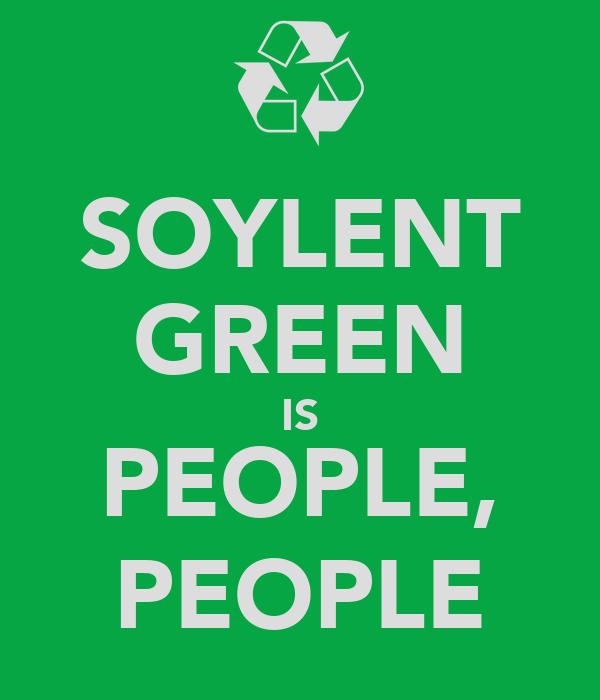 SOYLENT GREEN IS PEOPLE, PEOPLE