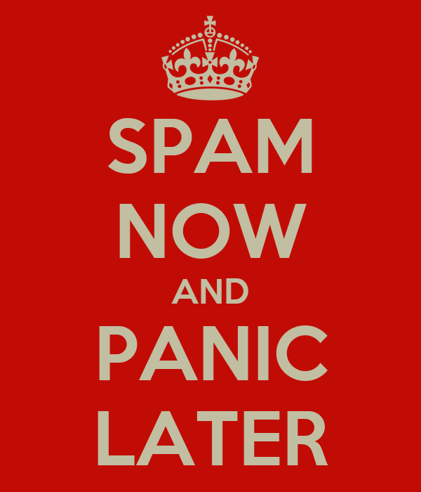 SPAM NOW AND PANIC LATER