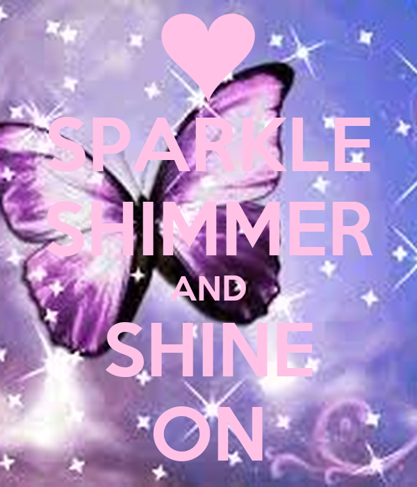 SPARKLE SHIMMER AND SHINE ON