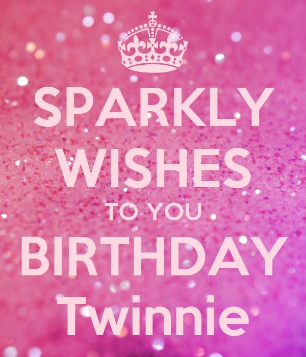 SPARKLY WISHES TO YOU BIRTHDAY Twinnie
