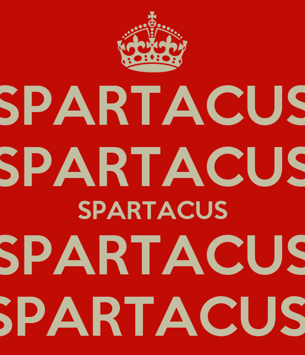SPARTACUS SPARTACUS SPARTACUS SPARTACUS SPARTACUS!