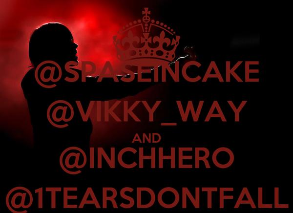 @SPASEINCAKE @VIKKY_WAY AND @INCHHERO @1TEARSDONTFALL